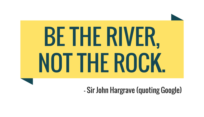 Be the River, Not the Rock.