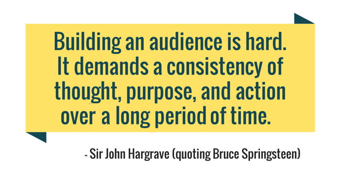 Building an audience demands consistency.