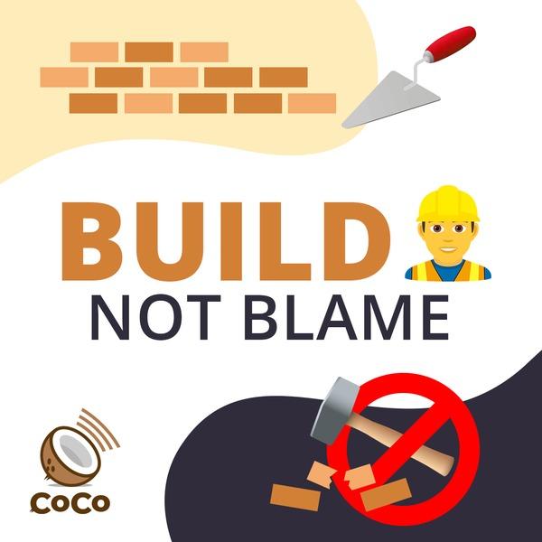 Build not blame