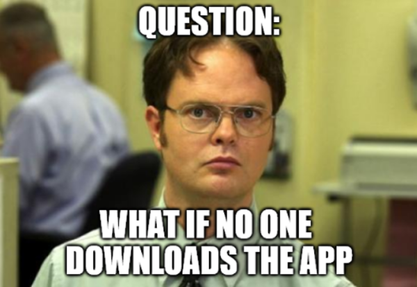 What if no one downloads the app.