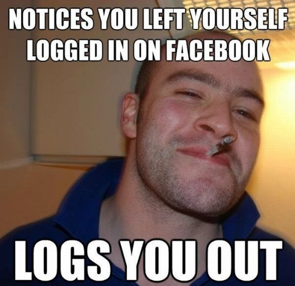 """Nice IT guy meme. Top text sys """"Notices you left yourself logged in on Facebook"""" and bottom text says """"Logs you out"""""""