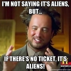 """Ancient Aliens meme of Giorgio A. Tsoukalos. Top text says """"I'm not saying it's aliens, but..."""" and the bottom text says """"If there's no ticket, it's aliens!"""""""