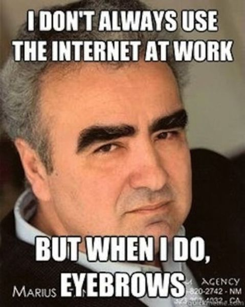 """A man with prominent eyebrows is the center of this meme. The top text says """"I don't always use the internet at work"""" while the bottom text says """"But when I do, eyebrows"""""""